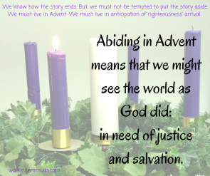 We know how this all ends. But, we must not be tempted to put the story aside. We must live in advent. We musth live in anticipation of righteousness' arrival.